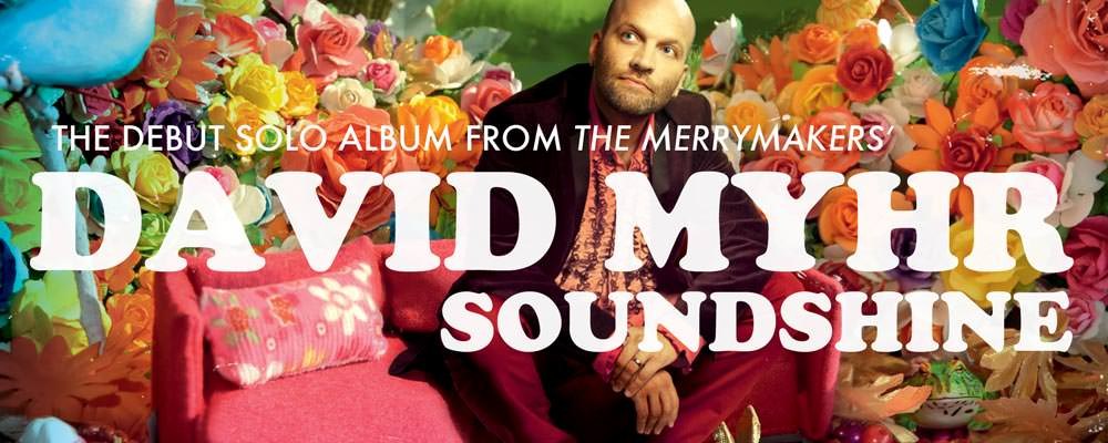 Soundshine is the debut album from Merrymakers frontman David Mhyr, out now on Lojinx