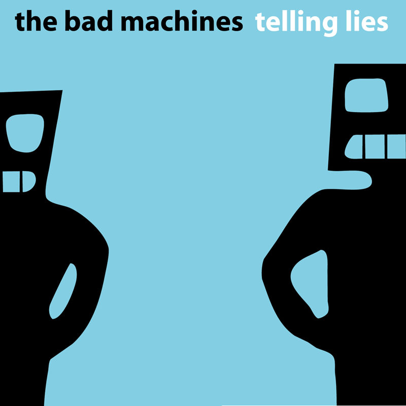 LJX006 - The Bad Machines - Telling Lies