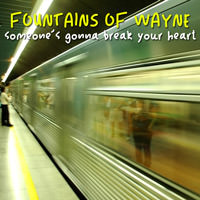 Fountains Of Wayne Someone's Gonna Break Your Heart