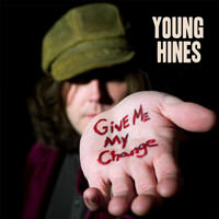 Young Hines Give Me My Change
