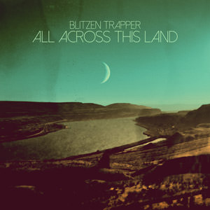 Blitzen Trapper All Across This Land