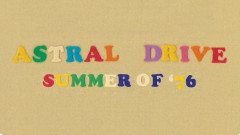 Announcing Astral Drive – Summer of '76